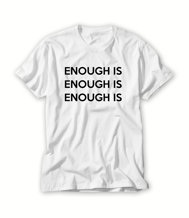 Enough Is T shirt