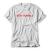 Stay Humble T shirt