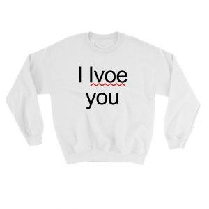 I Lvoe You Sweatshirt