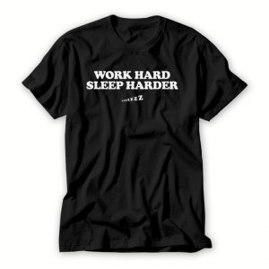 Work Hard Sleep Harder T shirt