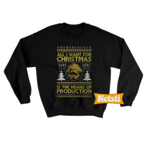 All i want for christmas is the means of production Ugly Christmas Sweatshirt