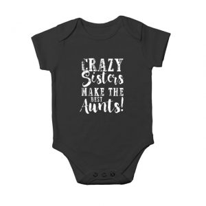 Crazy sisters make the best aunts Baby Onesie
