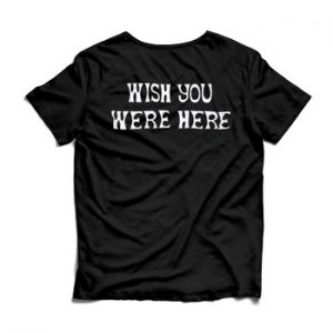 Wish you were here Back T Shirt