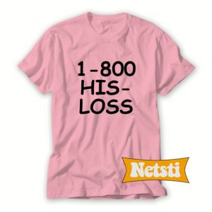 1-800 his loss Chic Fashion T Shirt