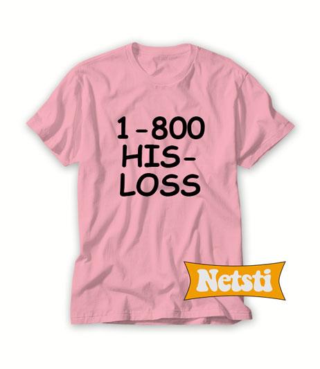 1-800 his loss Chic Fashion T Shirt