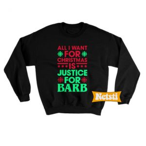 All i want for christmas justice for barb Ugly Christmas Sweatshirt