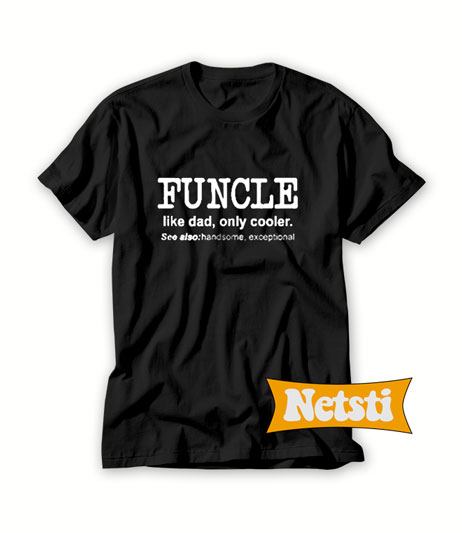 6f747e19 Funcle like a dad only cooler Chic Fashion T shirt Unisex This Year