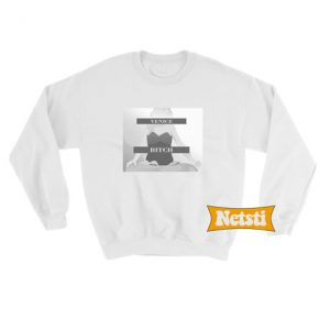 Venice Bitch Chic Fashion Sweatshirt
