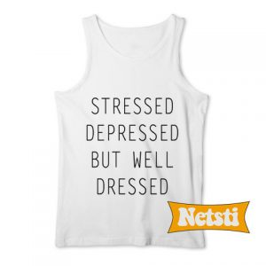 Stressed depressed but well dressed Chic Fashion Tank Top