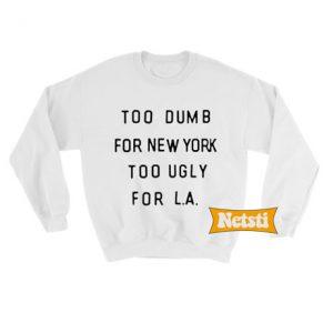 Too dumb for new york Chic Fashion Sweatshirt
