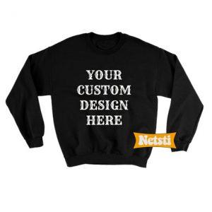 Your custom design here Chic Fashion Sweatshirt