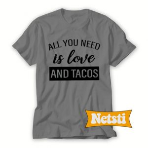All you need is love and tacos Chic Fashion T Shirt