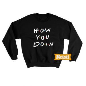 How You Doin Chic Fashion Sweatshirt