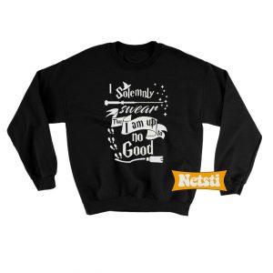 I Solemnly Swear That I Am Up To No Good Chic Fashion Sweatshirt