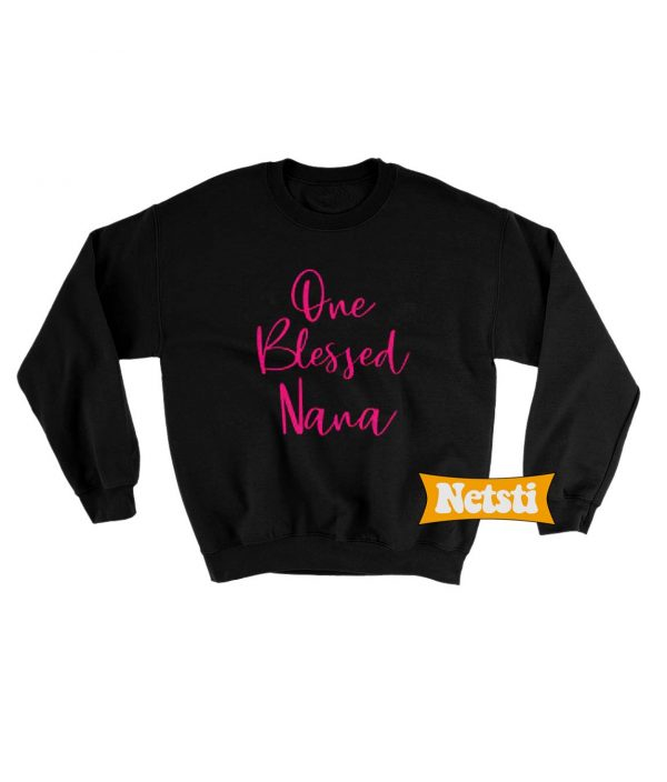 One Blessed Nana Chic Fashion Sweatshirt