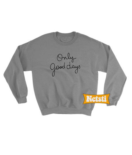 c8dbe9d2 Only Good Days Chic Fashion Sweatshirt Unisex This Year