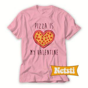 Pizza Is My Valentine Chic Fashion T Shirt