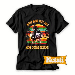 Vintage Never mind that shit here comes mongo Chic Fashion T Shirt