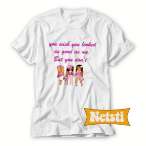 You Wish You Looked As Good As Me Chic Fashion T Shirt