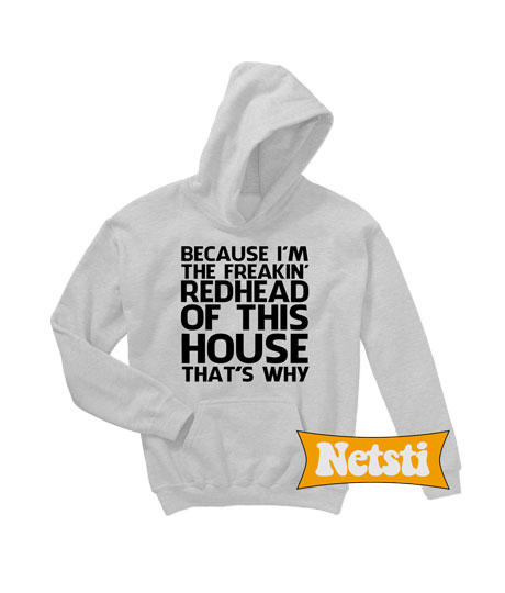 4aa585692 Because I'm the freaking' redhead of this house that's why Chic Fashion  Hoodie