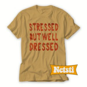 Stressed But Well Dressed Chic Fashion T Shirt