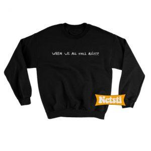 When we all fall asleep Chic Fashion Sweatshirt