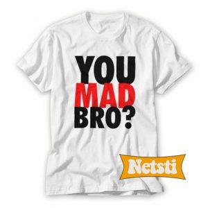 You Mad Bro Chic Fashion T Shirt