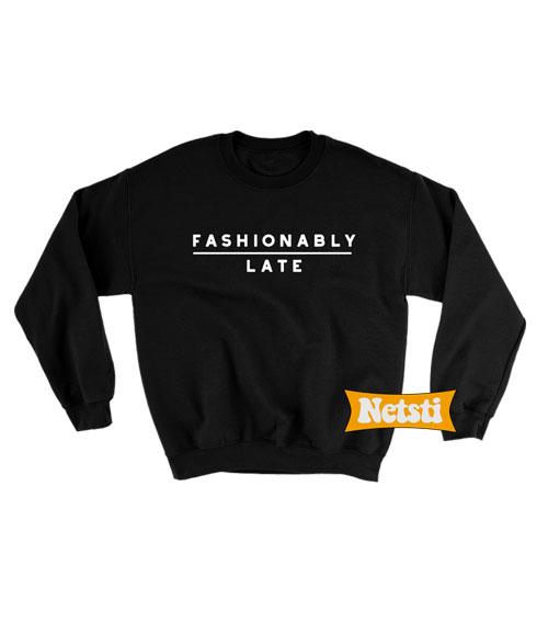 Fashionably late Chic Fashion Sweatshirt