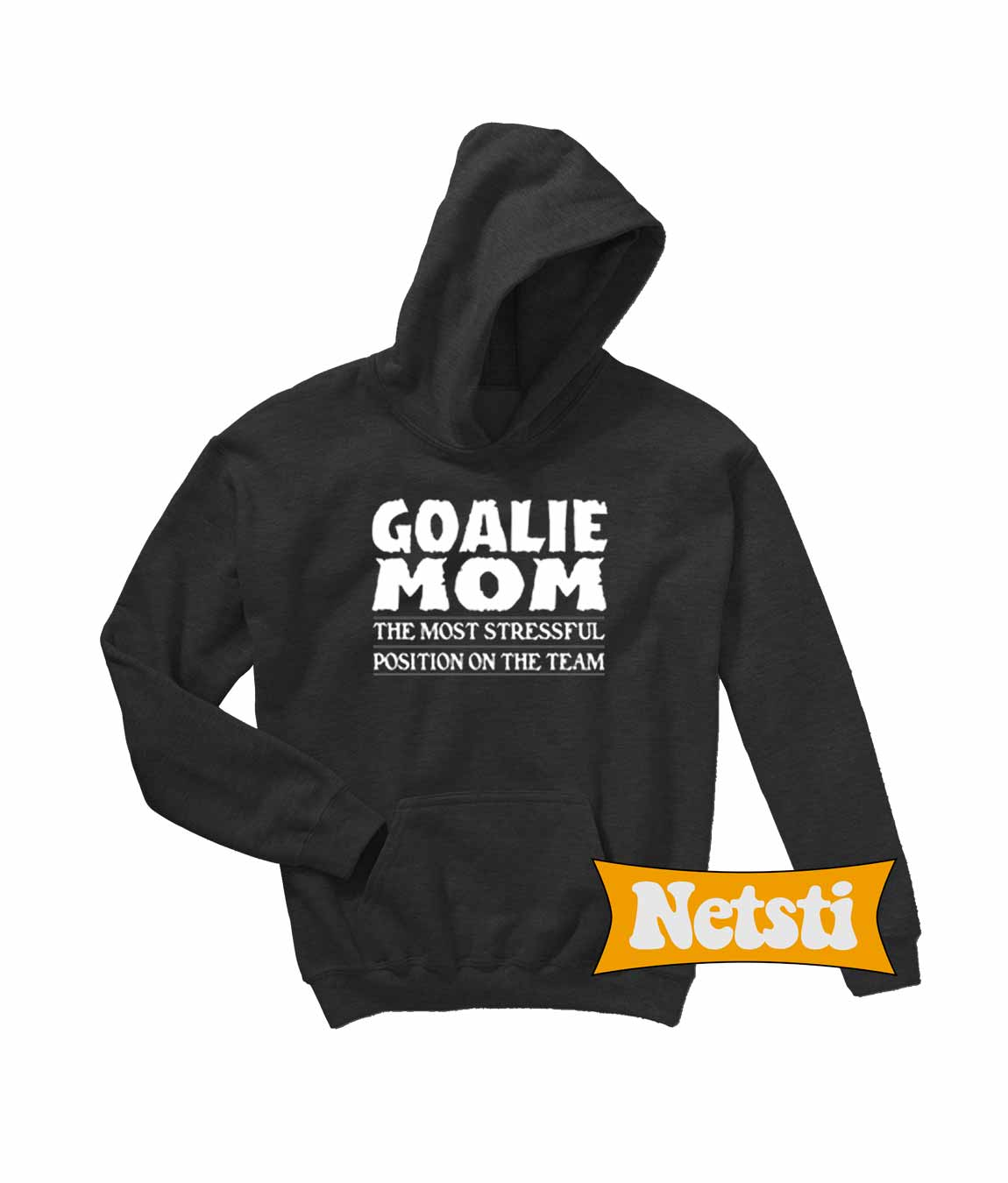 48a22b8f Goalie Mom The Most Stressful Position On The Team Chic Fashion Hoodie
