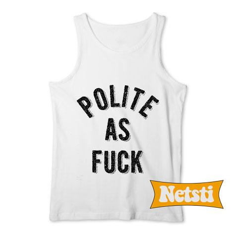 Polite as fuck Chic Fashion Tank Top