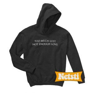 Too Much Lust Not Enough Love Chic Fashion Hoodie