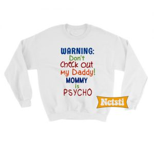 Warning don't check out my daddy Chic Fashion Sweatshirt