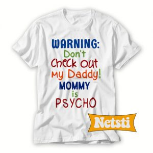 Warning don't check out my daddy Chic Fashion T Shirt