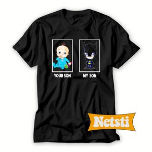 Your Son And My Son Chic Fashion T Shirt