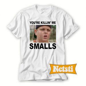 You're Killing Me Smalls Chic Fashion T Shirt