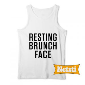 Resting brunch face Chic Fashion Tank Top