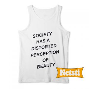 Society has a distorted perception of beauty Chic Fashion Tank Top