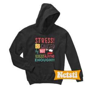 Stress is caused by not drink wine enough Chic Fashion Hoodie