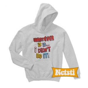 Whatever it is didn't Chic Fashion Hoodie
