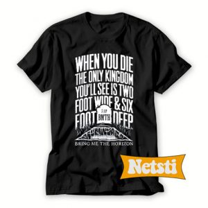 When You Die Chic Fashion T Shirt