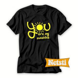 You are my sunshine Chic Fashion T Shirt