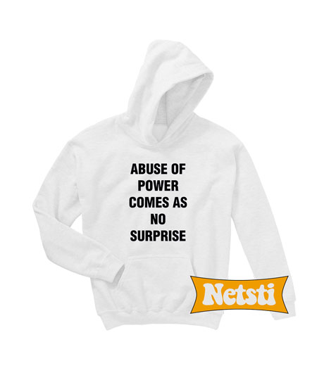 Abuse of Power Comes as no Surprise Chic Fashion Hoodie