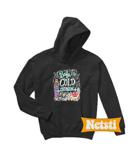 Baby it's cold outside Chic Fashion Hoodie