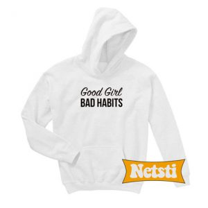 Good Girls bad habits Chic Fashion Hoodie