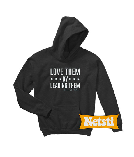 Love Them By Leading Them Chic Fashion Hoodie