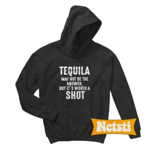 Tequila May Not Be the Answer Chic Fashion Hoodie