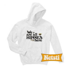 We Are All Hippies Here Chic Fashion Hoodie