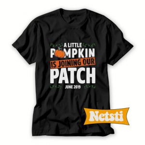 A Little Pumpkin Is Joining Our Patch Chic Fashion T Shirt