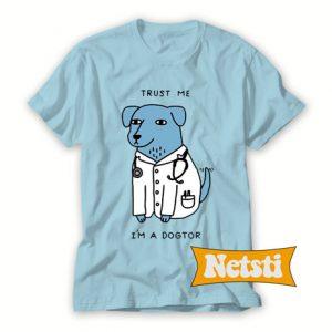 Trust me i'm a dogtor Chic Fashion T Shirt