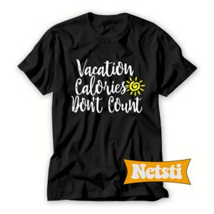 Vacation Calories Don't Count Chic Fashion T Shirt